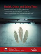 Health, Crime, and Doing Time: Potential Impacts of the Safe Streets and Communities Act (Former Bill C – 10) on the Health and Well-being of Aboriginal People in British Columbia